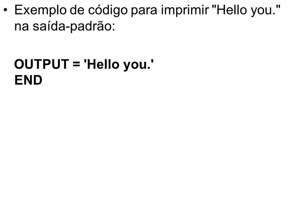 Exemplo de código para imprimir Hello you. na saída-padrão: