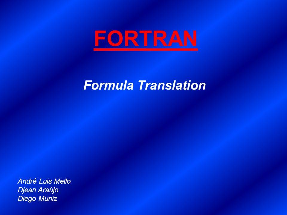 FORTRAN Formula Translation André Luis Mello Djean Araújo Diego Muniz