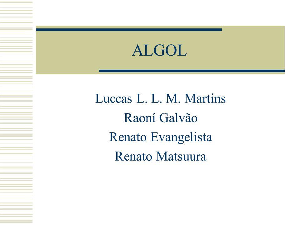 ALGOL Luccas L. L. M. Martins Raoní Galvão Renato Evangelista