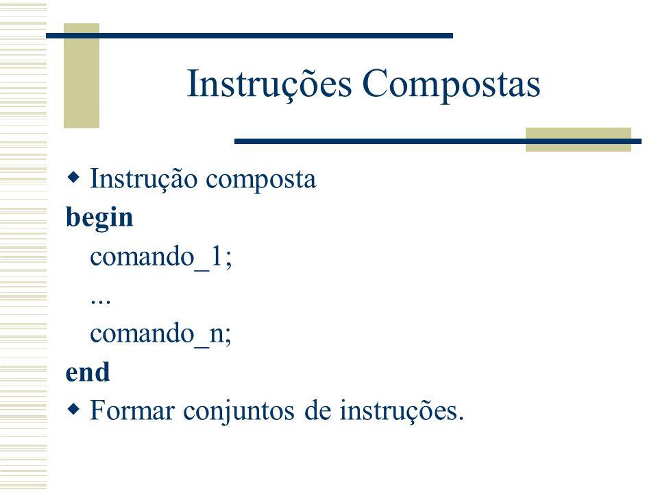 Instruções Compostas Instrução composta begin comando_1; ...