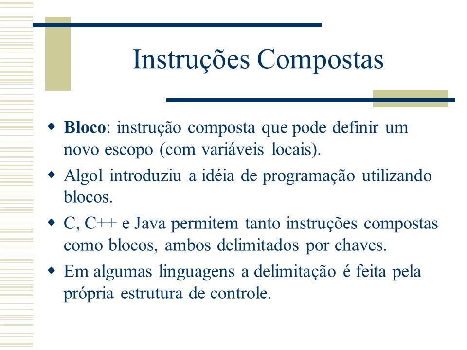 Instruções Compostas Bloco: instrução composta que pode definir um novo escopo (com variáveis locais).