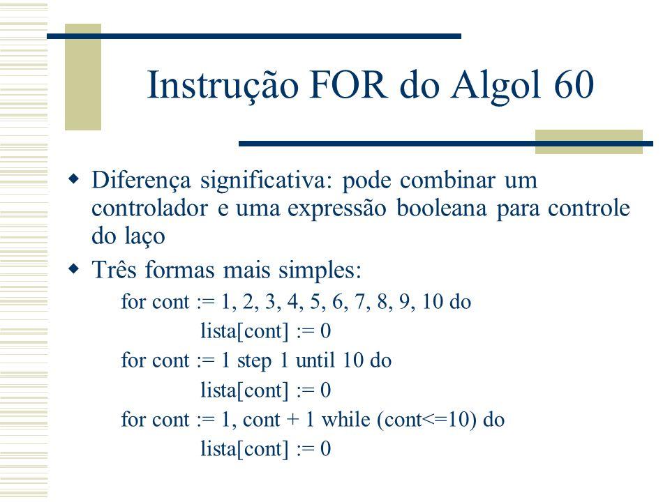 Instrução FOR do Algol 60 Diferença significativa: pode combinar um controlador e uma expressão booleana para controle do laço.