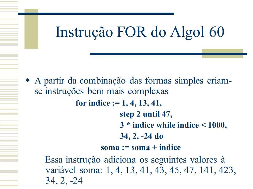 Instrução FOR do Algol 60 A partir da combinação das formas simples criam-se instruções bem mais complexas.