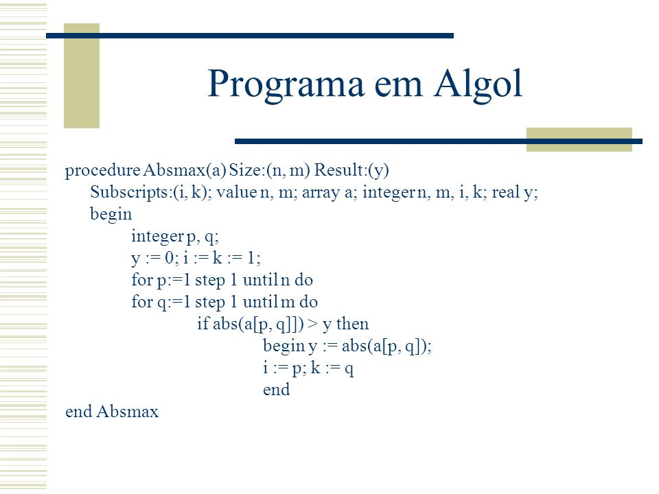 Programa em Algol procedure Absmax(a) Size:(n, m) Result:(y)