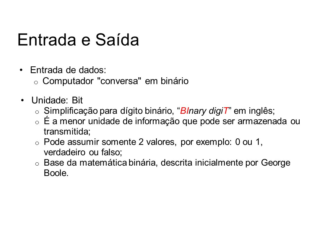 Entrada e Saída Entrada de dados: Computador conversa em binário