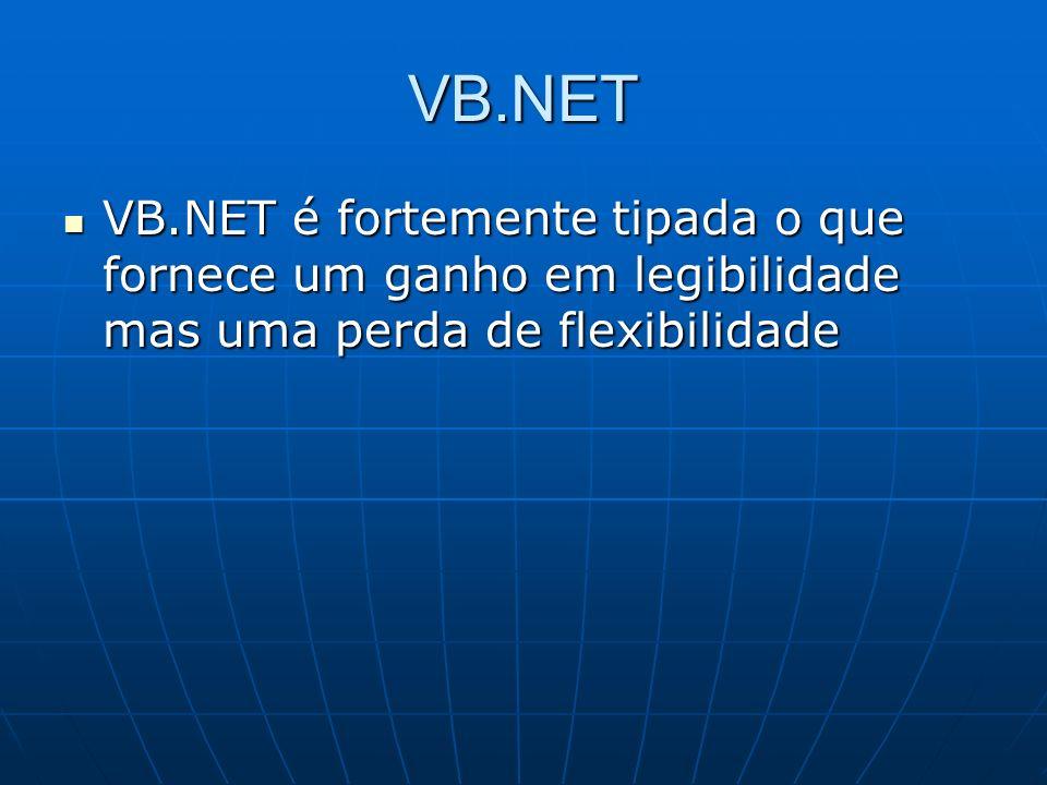 VB.NET VB.NET é fortemente tipada o que fornece um ganho em legibilidade mas uma perda de flexibilidade.