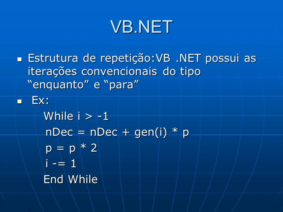VB.NET Estrutura de repetição:VB .NET possui as iterações convencionais do tipo enquanto e para