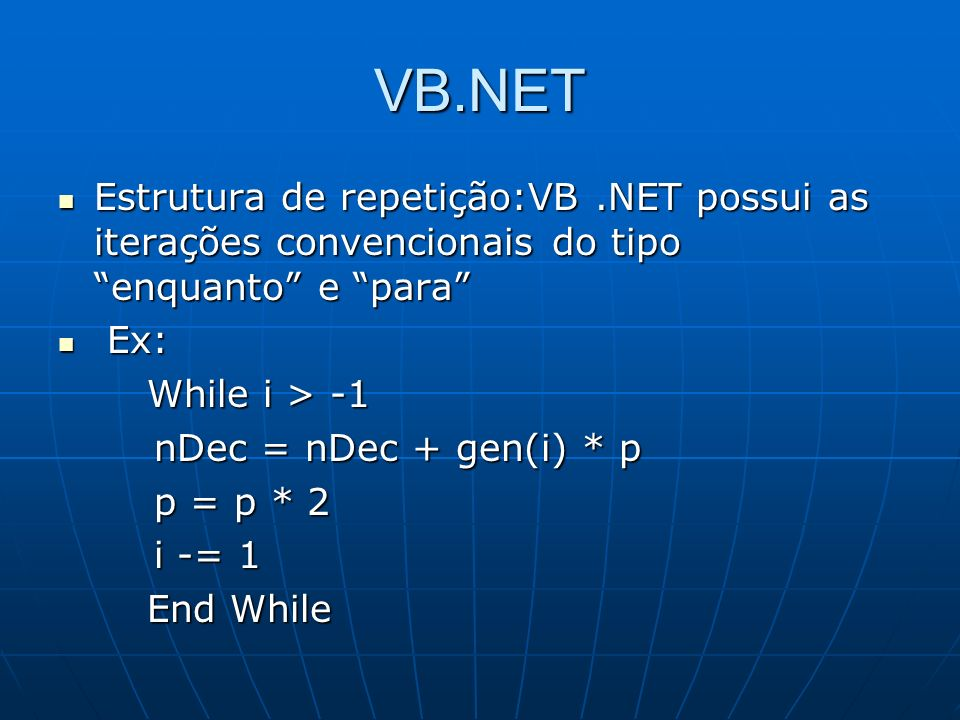 VB.NETEstrutura de repetição:VB .NET possui as iterações convencionais do tipo enquanto e para Ex: