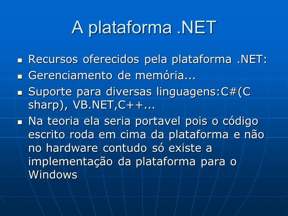 A plataforma .NET Recursos oferecidos pela plataforma .NET: