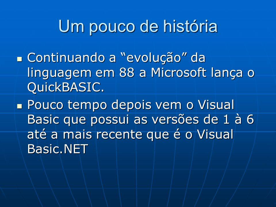 Um pouco de história Continuando a evolução da linguagem em 88 a Microsoft lança o QuickBASIC.