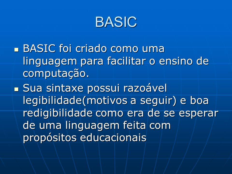 BASIC BASIC foi criado como uma linguagem para facilitar o ensino de computação.
