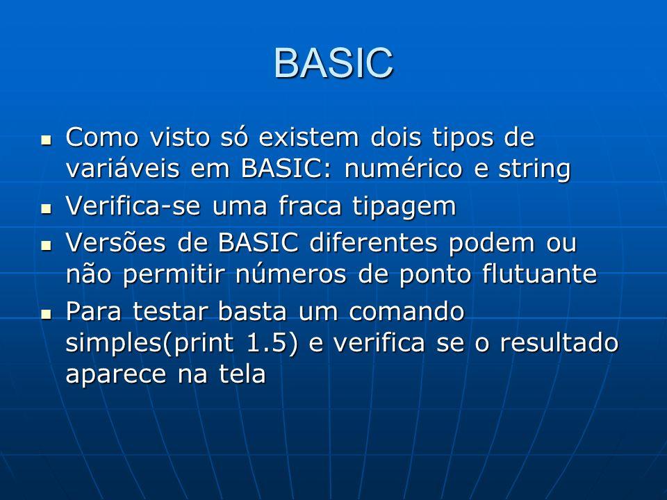 BASIC Como visto só existem dois tipos de variáveis em BASIC: numérico e string. Verifica-se uma fraca tipagem.