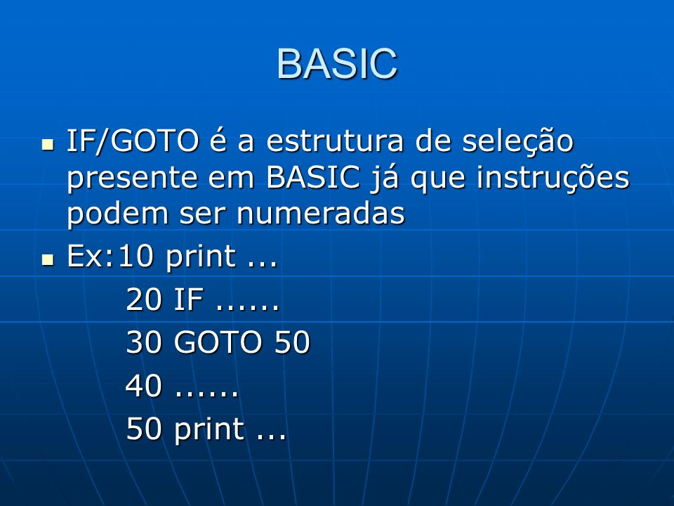 BASIC IF/GOTO é a estrutura de seleção presente em BASIC já que instruções podem ser numeradas. Ex:10 print ...