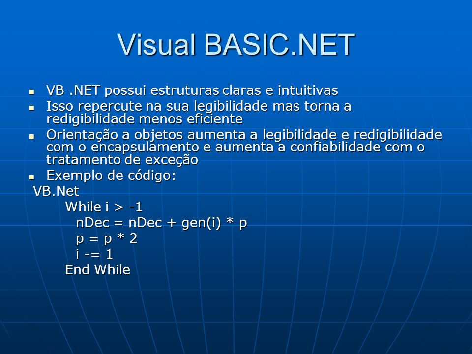 Visual BASIC.NET VB .NET possui estruturas claras e intuitivas
