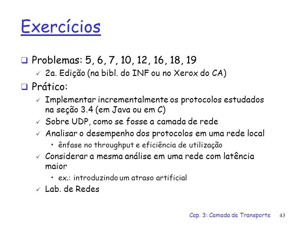 Exercícios Problemas: 5, 6, 7, 10, 12, 16, 18, 19 Prático: