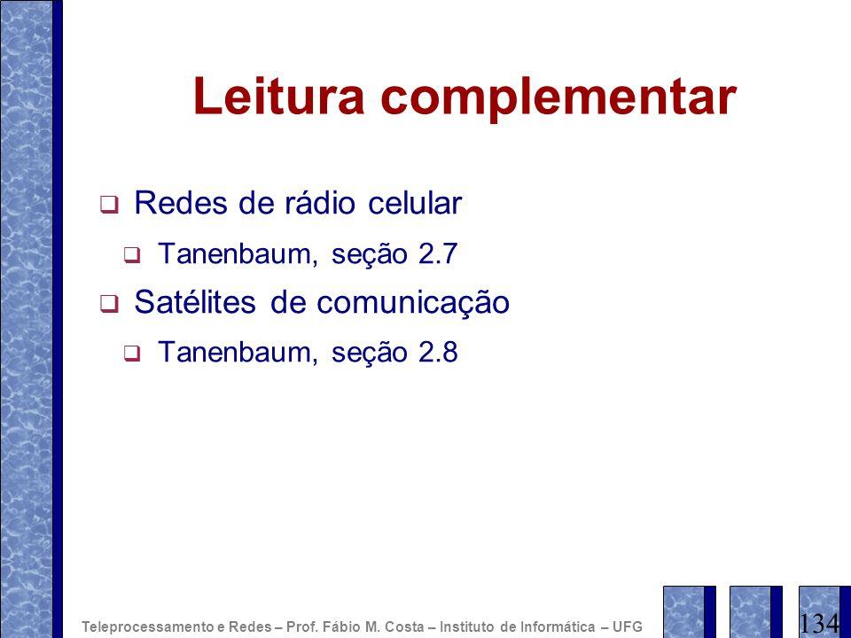 Leitura complementar Redes de rádio celular Satélites de comunicação