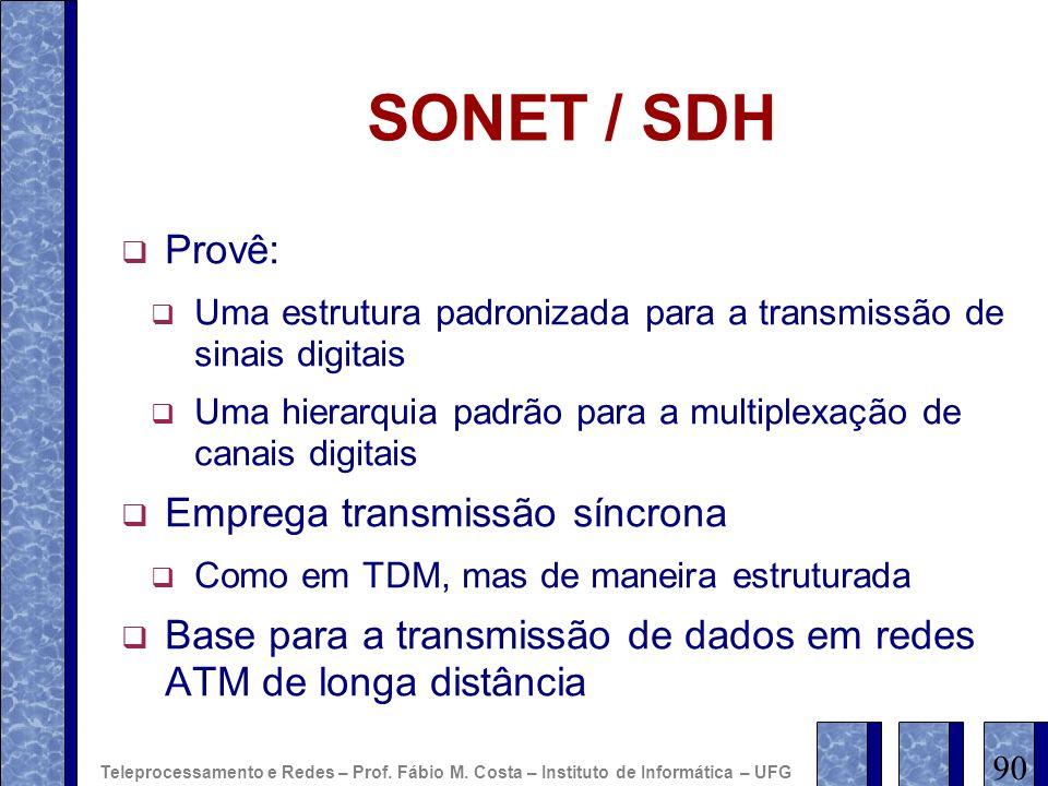 SONET / SDH Provê: Emprega transmissão síncrona