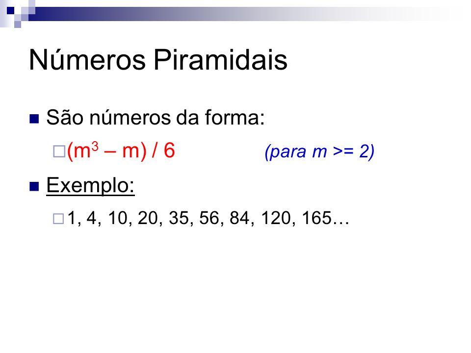 Números Piramidais São números da forma: (m3 – m) / 6 (para m >= 2)