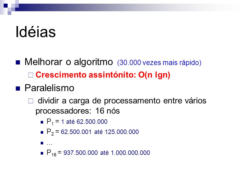 Idéias Melhorar o algoritmo (30.000 vezes mais rápido) Paralelismo
