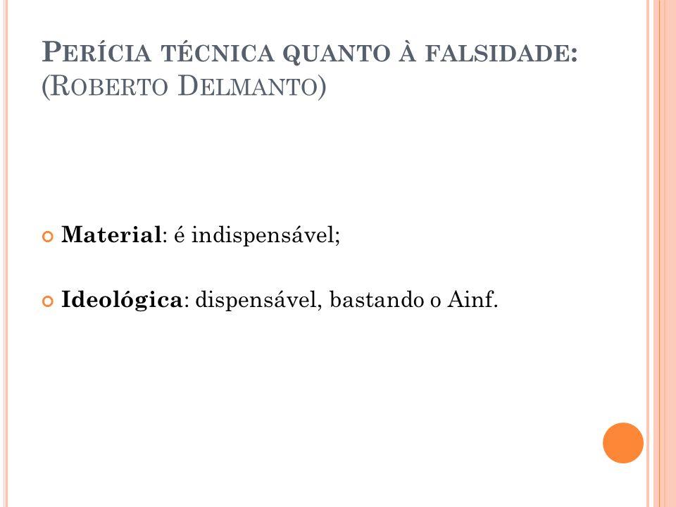 Perícia técnica quanto à falsidade: (Roberto Delmanto)