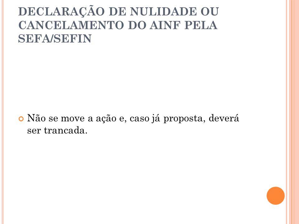 DECLARAÇÃO DE NULIDADE OU CANCELAMENTO DO AINF PELA SEFA/SEFIN
