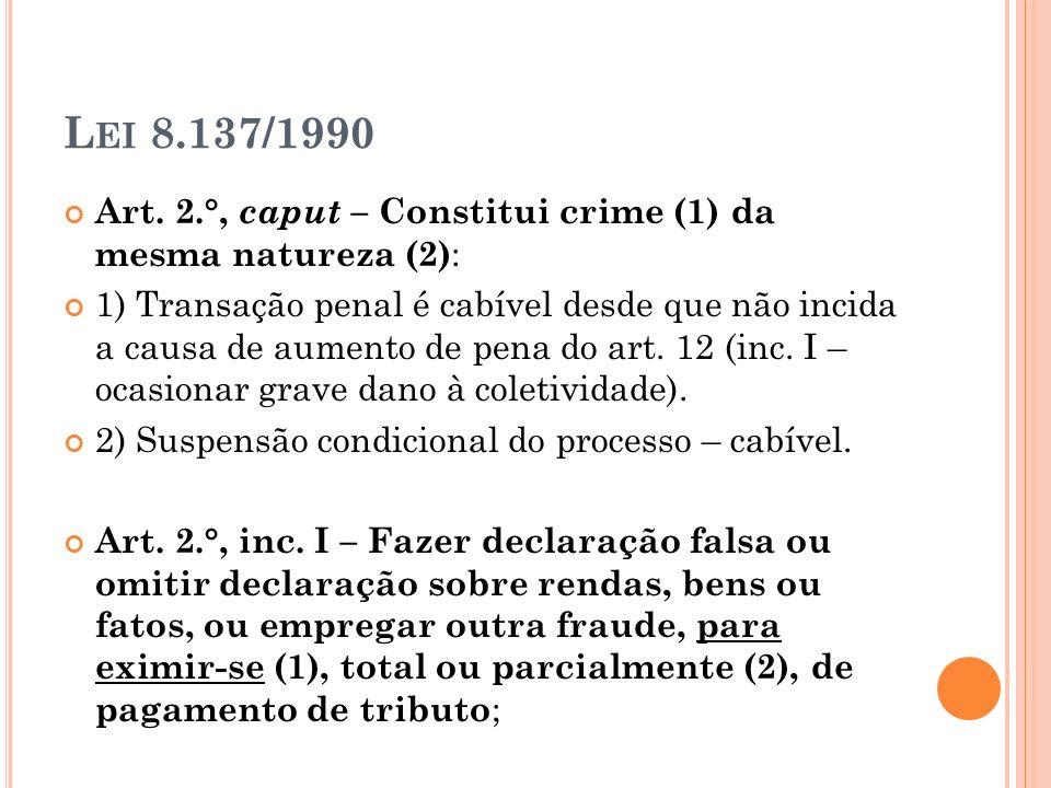 Lei 8.137/1990Art. 2.°, caput – Constitui crime (1) da mesma natureza (2):