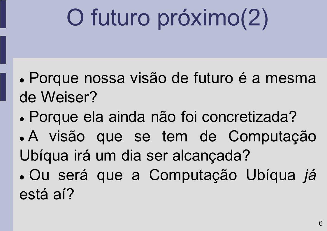 O futuro próximo(2) Porque nossa visão de futuro é a mesma de Weiser