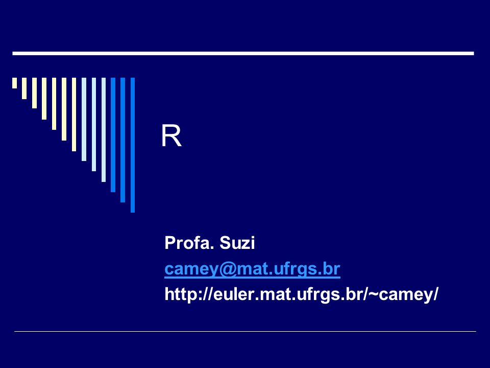 Profa. Suzi camey@mat.ufrgs.br http://euler.mat.ufrgs.br/~camey/