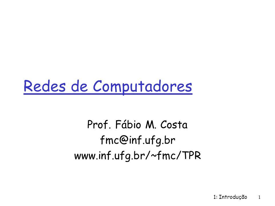 Prof. Fábio M. Costa fmc@inf.ufg.br www.inf.ufg.br/~fmc/TPR