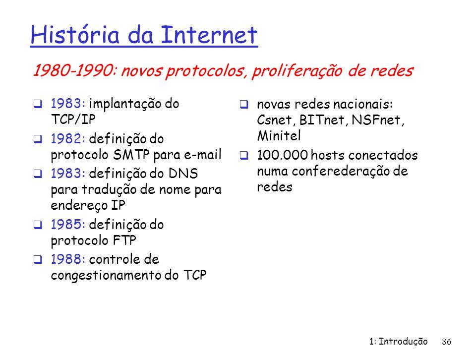 História da Internet 1980-1990: novos protocolos, proliferação de redes. 1983: implantação do TCP/IP.