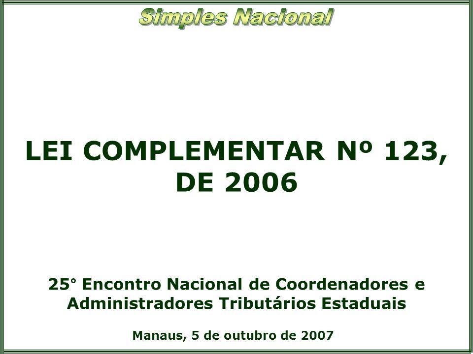 LEI COMPLEMENTAR Nº 123, DE 2006 25° Encontro Nacional de Coordenadores e Administradores Tributários Estaduais.