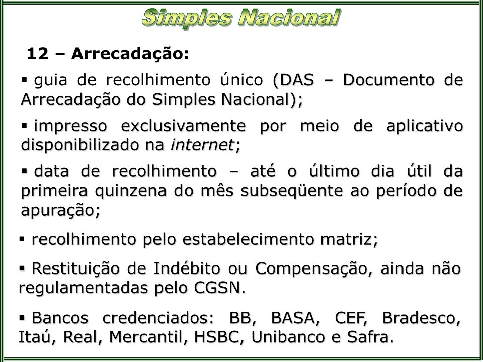 12 – Arrecadação: guia de recolhimento único (DAS – Documento de Arrecadação do Simples Nacional);