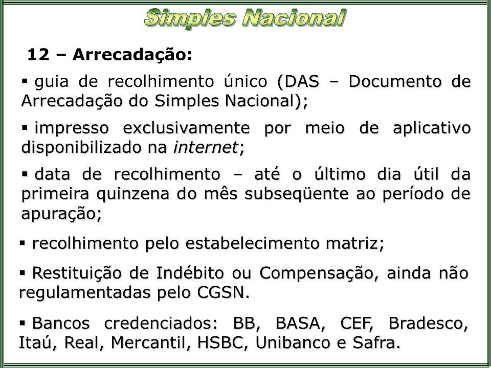 12 – Arrecadação:guia de recolhimento único (DAS – Documento de Arrecadação do Simples Nacional);
