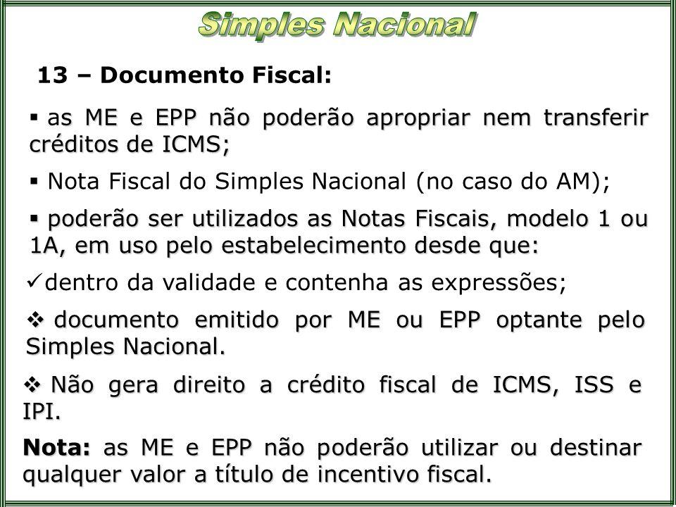 13 – Documento Fiscal:as ME e EPP não poderão apropriar nem transferir créditos de ICMS; Nota Fiscal do Simples Nacional (no caso do AM);