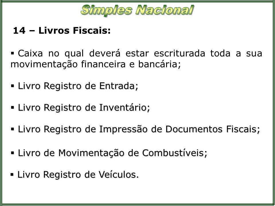 14 – Livros Fiscais: Caixa no qual deverá estar escriturada toda a sua movimentação financeira e bancária;