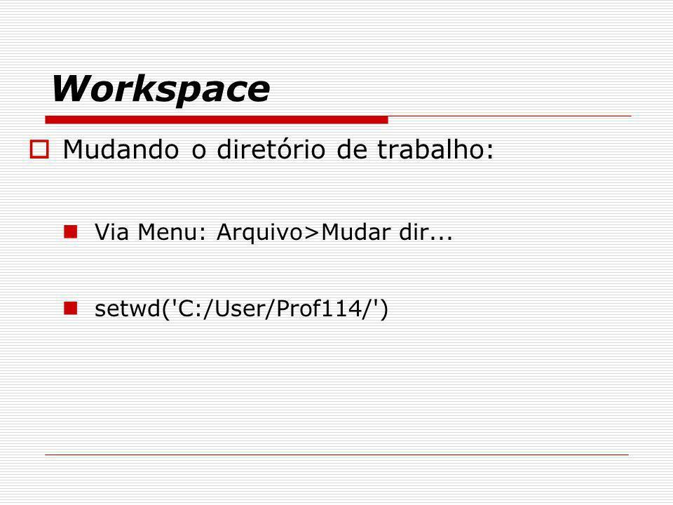 Workspace Mudando o diretório de trabalho: