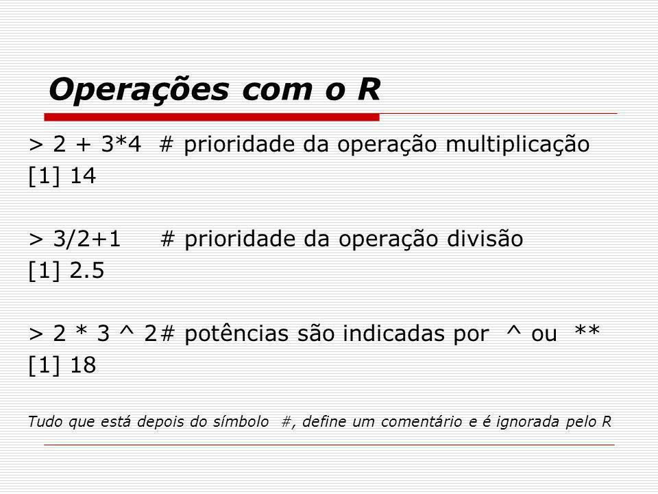 Operações com o R > 2 + 3*4 # prioridade da operação multiplicação