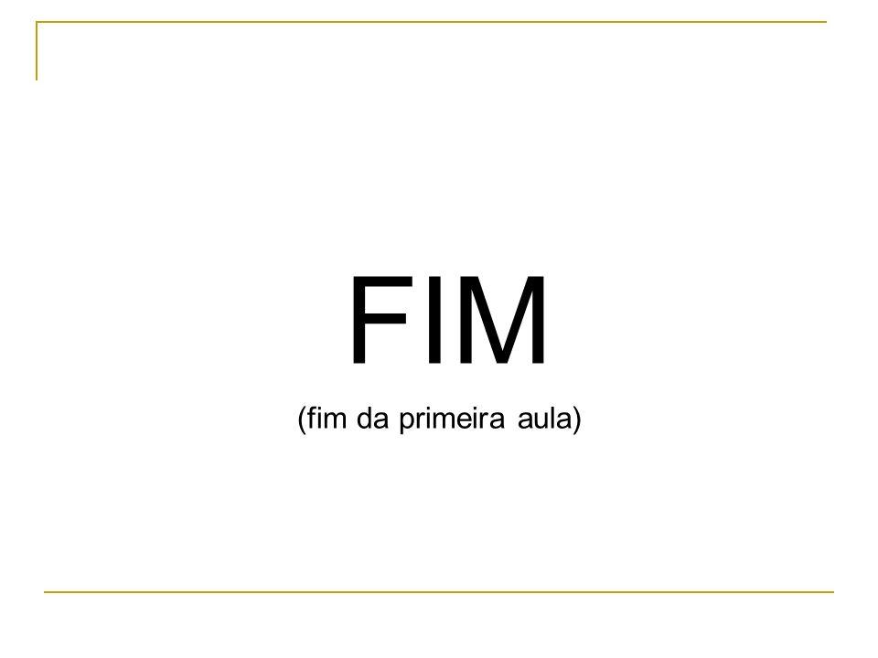 FIM (fim da primeira aula)
