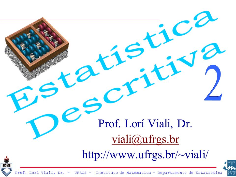 Prof. Lorí Viali, Dr. viali@ufrgs.br http://www.ufrgs.br/~viali/