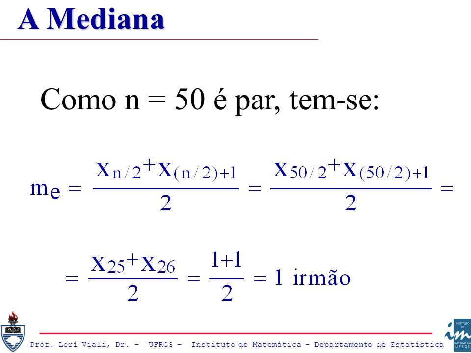 A Mediana Como n = 50 é par, tem-se: