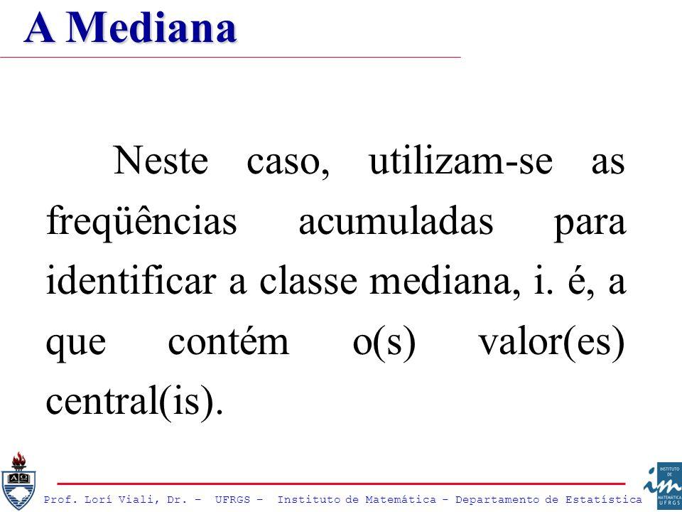 A Mediana Neste caso, utilizam-se as freqüências acumuladas para identificar a classe mediana, i.