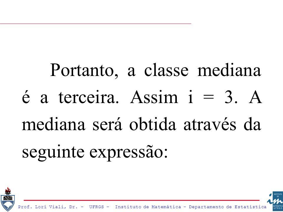 Portanto, a classe mediana é a terceira. Assim i = 3