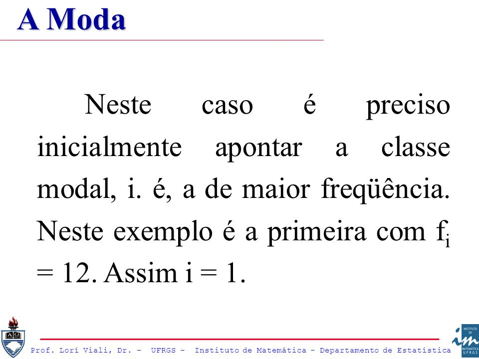 A Moda Neste caso é preciso inicialmente apontar a classe modal, i.
