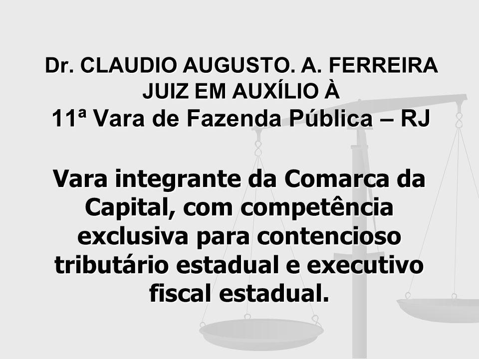 Dr. CLAUDIO AUGUSTO. A. FERREIRA JUIZ EM AUXÍLIO À 11ª Vara de Fazenda Pública – RJ