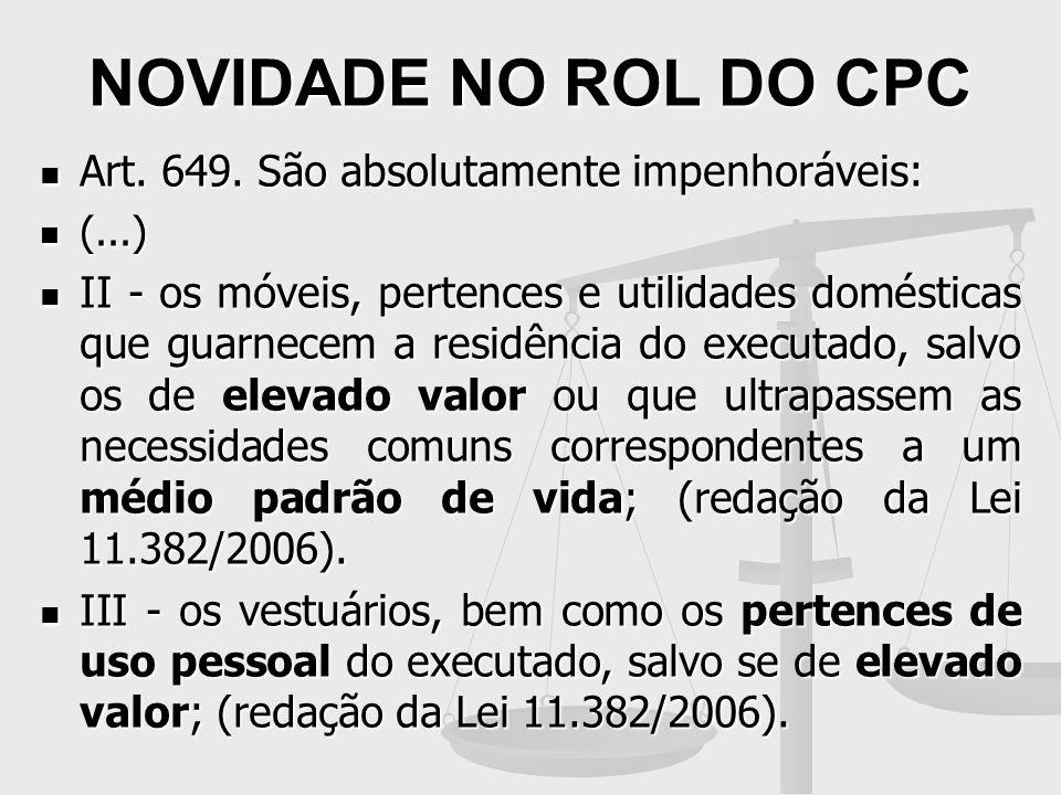 NOVIDADE NO ROL DO CPC Art. 649. São absolutamente impenhoráveis: