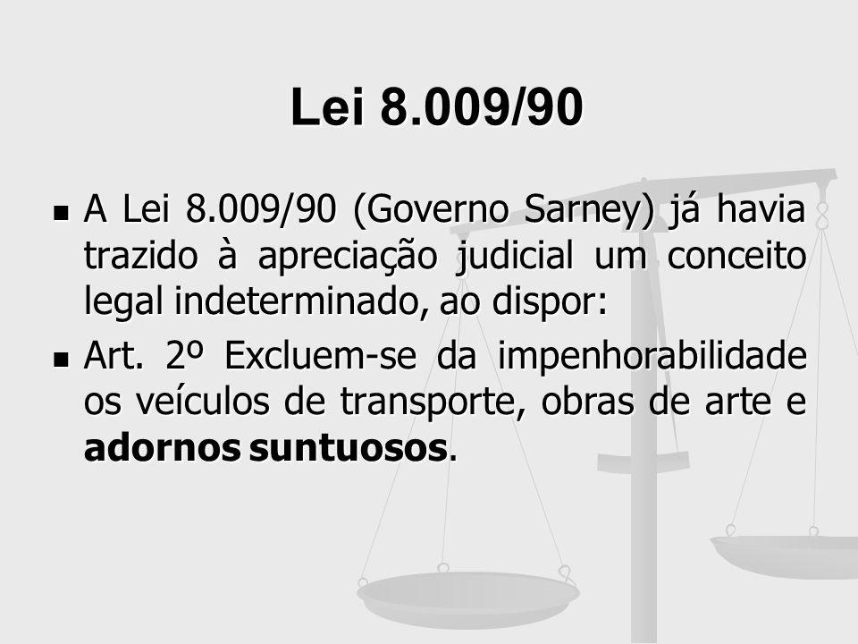 Lei 8.009/90A Lei 8.009/90 (Governo Sarney) já havia trazido à apreciação judicial um conceito legal indeterminado, ao dispor: