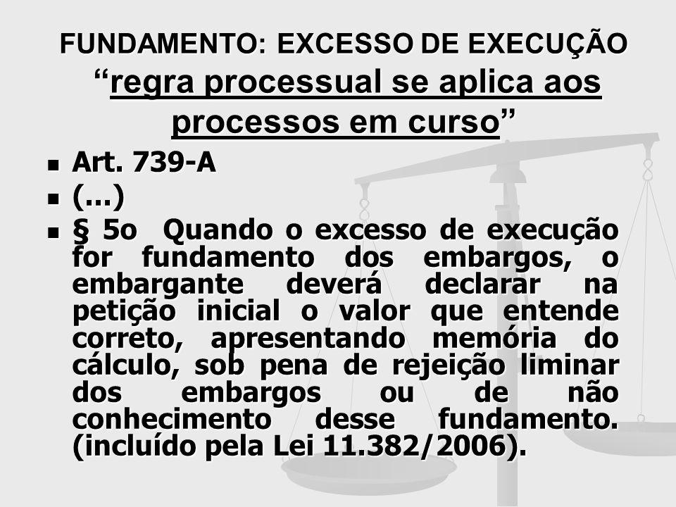 FUNDAMENTO: EXCESSO DE EXECUÇÃO regra processual se aplica aos processos em curso