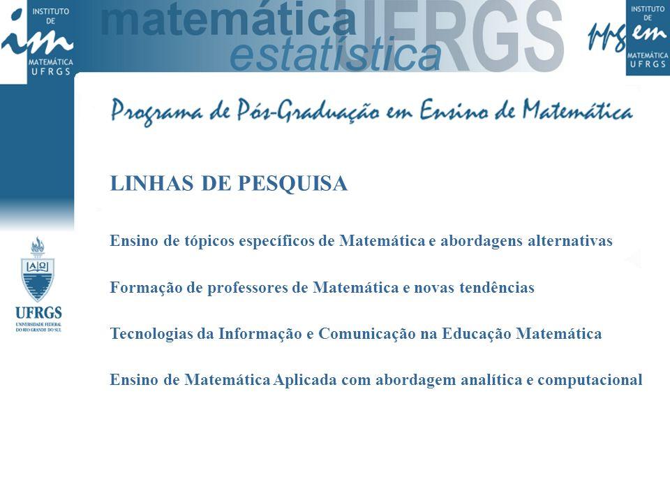 LINHAS DE PESQUISA Ensino de tópicos específicos de Matemática e abordagens alternativas. Formação de professores de Matemática e novas tendências.