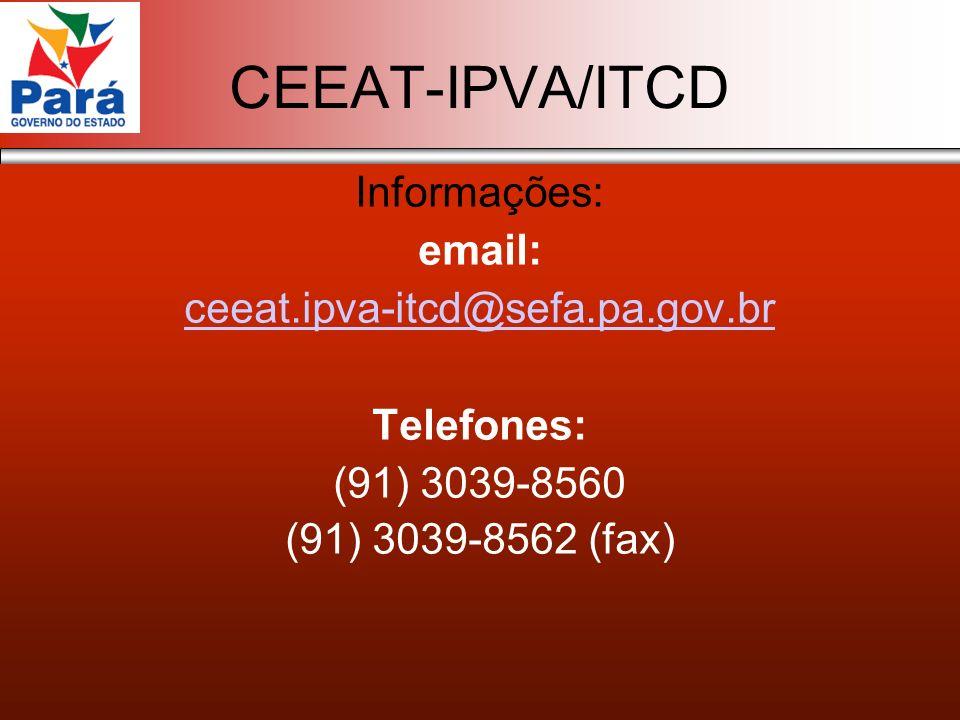 CEEAT-IPVA/ITCD Informações: email: ceeat.ipva-itcd@sefa.pa.gov.br
