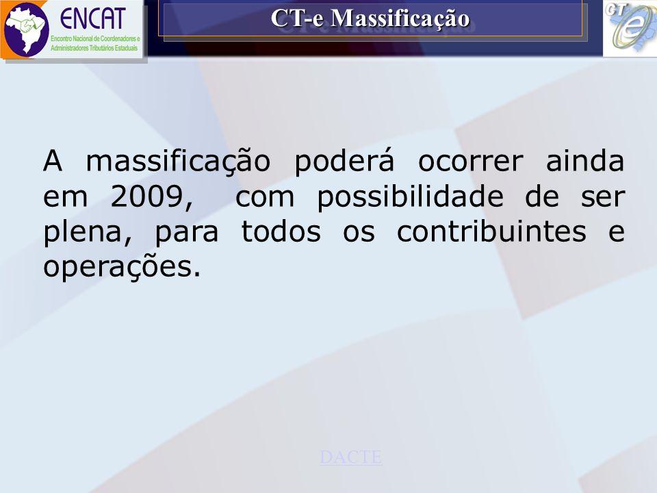 CT-e Massificação A massificação poderá ocorrer ainda em 2009, com possibilidade de ser plena, para todos os contribuintes e operações.